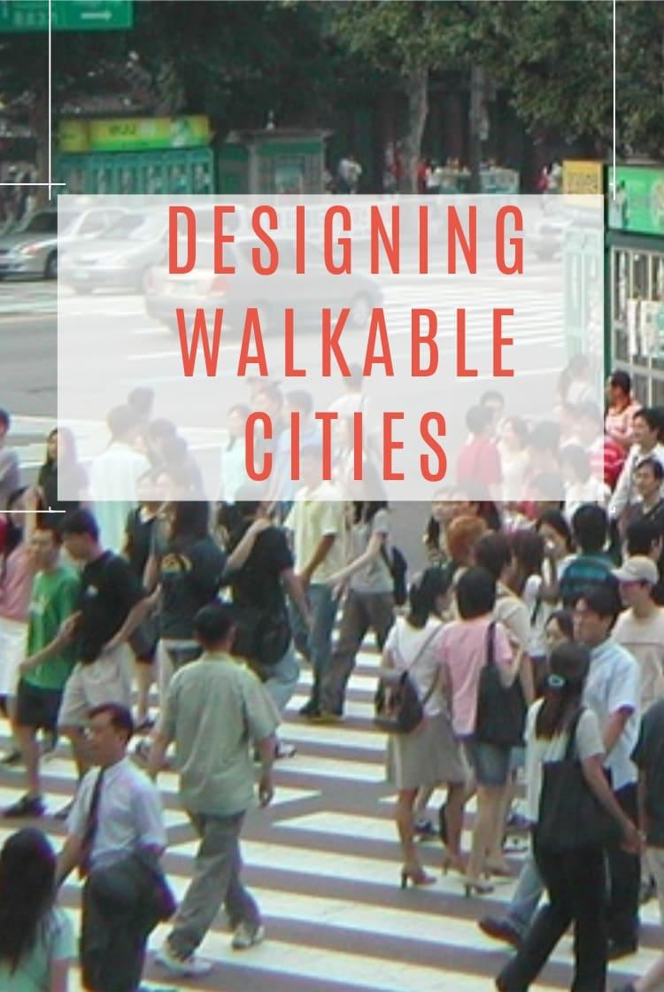 Designing walkable cities